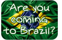 Are you coming to Brazil?